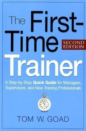 First-Time Trainer A Step-by-Step Quick Guide for Managers, Supervisors, and New Training Professionals 2nd 2010 9780814415597 Front Cover