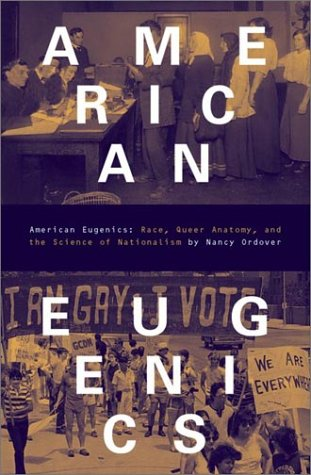 American Eugenics Race, Queer Anatomy, and the Science of Nationalism  2003 9780816635597 Front Cover