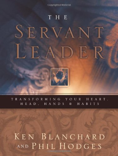 Servant Leader Transforming Your Heart, Head, Hands, and Habits  2003 9780849996597 Front Cover