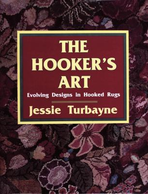 Hooker's Art: Evolving Designs in Hooked Rugs  2015 9780887404597 Front Cover