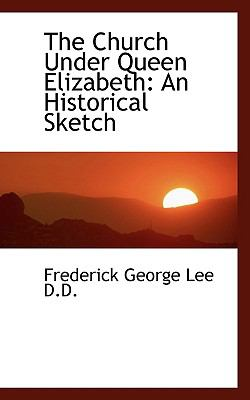 Church under Queen Elizabeth : An Historical Sketch N/A 9781115247597 Front Cover