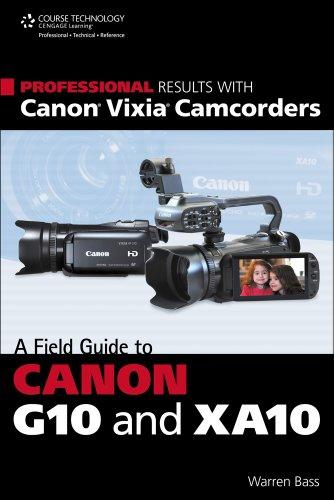Professional Results with Canon Vixia Camcorders A Field Guide to Canon G10 and XA10  2013 edition cover