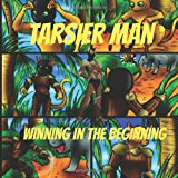 Tarsier Man: Winning in the Beginning  N/A 9781483991597 Front Cover