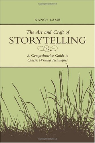 Art and Craft of Storytelling A Comprehensive Guide to Classic Writing Techniques  2008 edition cover