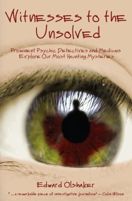 Witnesses to the Unsolved Prominent Psychic Detectives and Mediums Explore Our Most Haunting Mysteries  2012 9781933665597 Front Cover