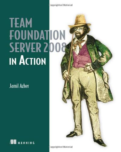 Team Foundation Server 2008 in Action   2008 9781933988597 Front Cover