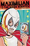 Maximilian and the Bingo Rematch A Lucha Libre Sequel N/A 9781935955597 Front Cover