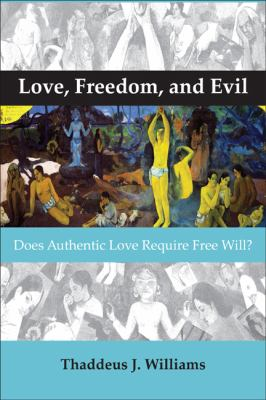 Love, Freedom, and Evil Does Authentic Love Require Free Will?  2011 edition cover