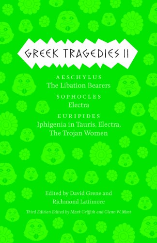 Greek Tragedies II Aeschylus - The Libation Bearers - Sophocles - Electra - Euripides - Iphigenia among the Taurians, Electra, the Trojan Women 3rd 2013 edition cover