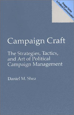 Campaign Craft The Strategies, Tactics and Art of Political Campaign Management N/A 9780275954598 Front Cover