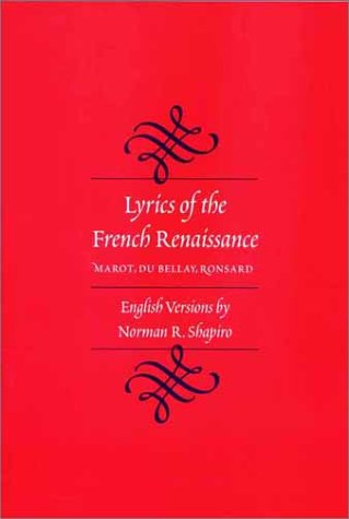 Lyrics of the French Renaissance Marot, Du Bellay, Ronsard  2002 9780300087598 Front Cover