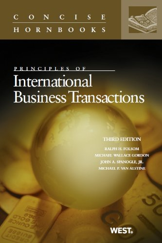 Folsom, Gordon, Spanogle, and Van Alstine's Principles of International Business Transactions, 3d (Concise Hornbook Series)  3rd 2013 (Revised) edition cover