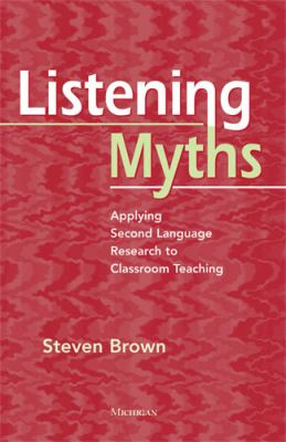 Listening Myths Applying Second Language Research to Classroom Teaching  2011 edition cover