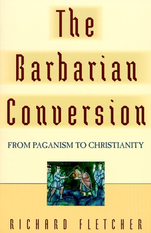 Barbarian Conversion From Paganism to Christianity  1999 edition cover