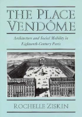 Place Vend�me Architecture and Social Mobility in Eighteenth-Century Paris  1999 9780521592598 Front Cover