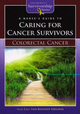 Nurse's Guide to Caring for Cancer Survivors Colorectal Cancer  2010 9780763772598 Front Cover