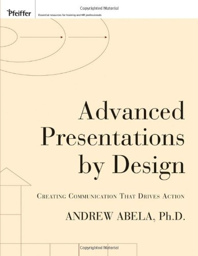 Advanced Presentations by Design Creating Communication That Drives Action  2008 9780787996598 Front Cover
