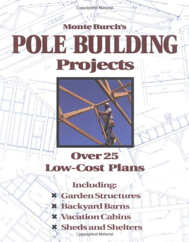 Monte Burch's Pole Building Projects Over 25 Low-Cost Plans  1993 9780882668598 Front Cover
