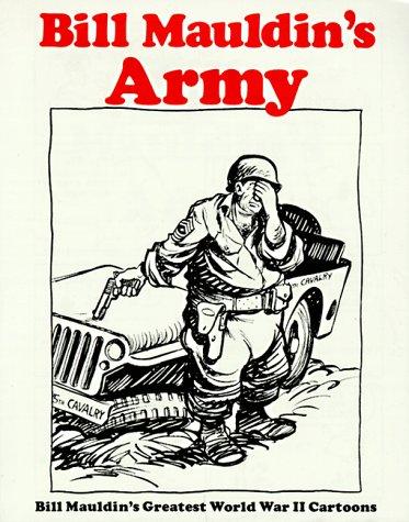 Bill Mauldin's Army Bill Mauldin's Greatest World War II Cartoons Reprint edition cover