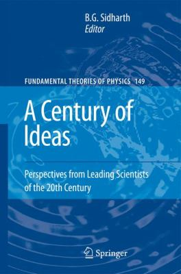 Century of Ideas Perspectives from Leading Scientists of the 20th Century  2008 9781402043598 Front Cover