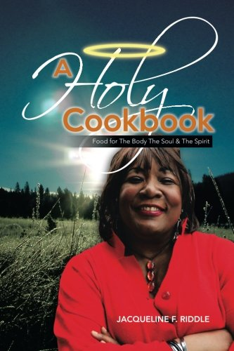 Holy Cookbook Food for the Body the Soul and the Spirit  2013 9781483655598 Front Cover