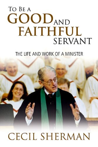 To Be a Good and Faithful Servant : The Life and Work of a Minister  2010 9781573125598 Front Cover