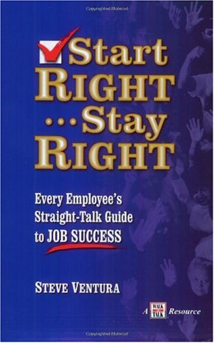 Start Right ... Stay Right : Every Employee's Straight-Talk Guide to Job Success 1st 2004 edition cover