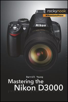Mastering the Nikon D3000   2010 9781933952598 Front Cover