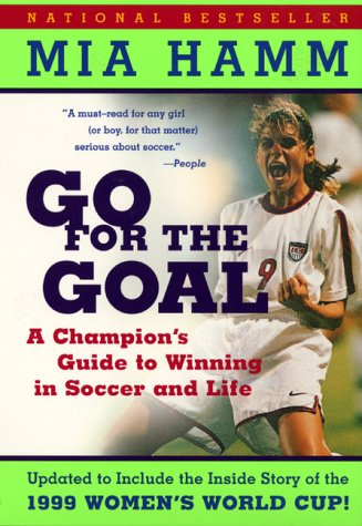 Go for the Goal A Champion's Guide to Winning in Soccer and Life  2000 9780060931599 Front Cover