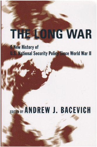 Long War A New History of U. S. National Security Policy since World War II  2009 9780231131599 Front Cover