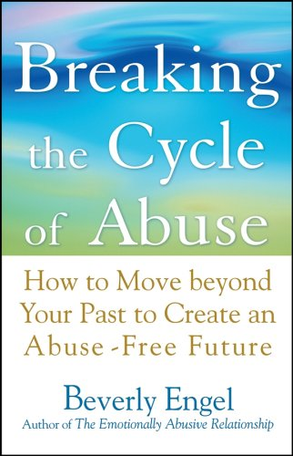Breaking the Cycle of Abuse How to Move Beyond Your Past to Create an Abuse-Free Future  2005 edition cover