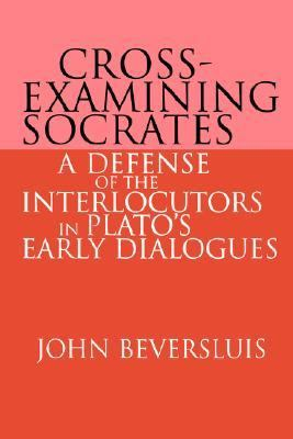 Cross-Examining Socrates A Defense of the Interlocutors in Plato's Early Dialogues N/A 9780521607599 Front Cover