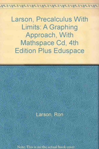 Larson, Precalculus with Limits : A Graphing Approach, with Mathspace Cd, 4th Edition Plus Eduspace 4th 2005 9780618644599 Front Cover