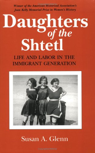 Daughters of the Shtetl Life and Labor in the Immigrant Generation Reprint edition cover