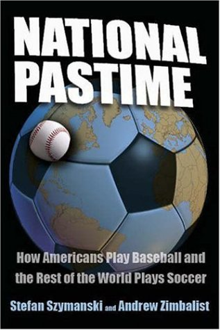 National Pastime How Americans Play Baseball and the Rest of the World Plays Soccer  2006 edition cover