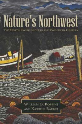 Nature's Northwest The North Pacific Slope in the Twentieth Century  2011 edition cover
