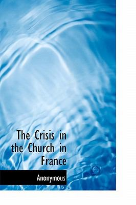 Crisis in the Church in France N/A 9781113911599 Front Cover