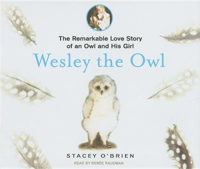 Wesley the Owl: The Remarkable Love Story of an Owl and His Girl  2008 9781400110599 Front Cover