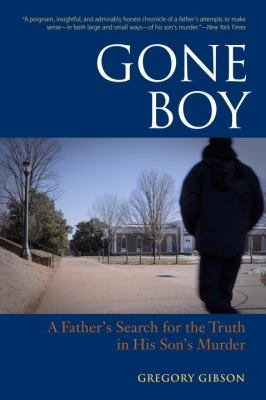 Gone Boy A Father's Search for the Truth in His Son's Murder  2011 9781556439599 Front Cover