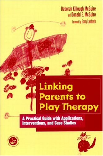 Linking Parents to Play Therapy A Practical Guide with Applications, Interventions, and Case Studies  2001 edition cover