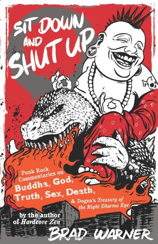 Sit down and Shut Up Punk Rock Commentaries on Buddha, God, Truth, Sex, Death, and Dogen's Treasury of the Right Dharma Eye  2007 edition cover