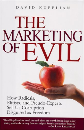 Marketing of Evil How Radicals, Elitists, and Pseudo-Experts Sell Us Corruption Disguised as Freedom  2005 edition cover
