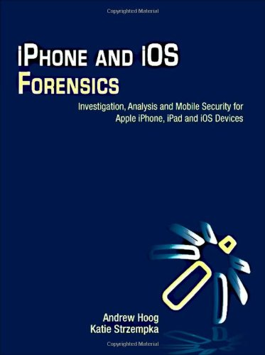 iPhone and iOS Forensics Investigation, Analysis and Mobile Security for Apple iPhone, iPad and iOS Devices  2011 edition cover