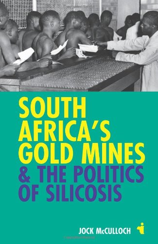 South Africa's Gold Mines and the Politics of Silicosis   2012 9781847010599 Front Cover