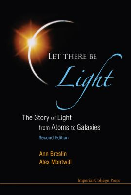 Let There Be Light The Story of Light from Atoms to Galaxies 2nd 2012 (Revised) edition cover