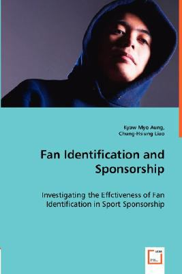 Fan Identification and Sponsorship Investigating the Effctiveness of Fan Identification in Sport Sponsorship  2008 9783836483599 Front Cover
