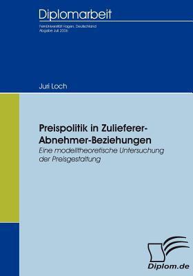 Preispolitik in Zulieferer-Abnehmer-Beziehungen   2007 9783836652599 Front Cover