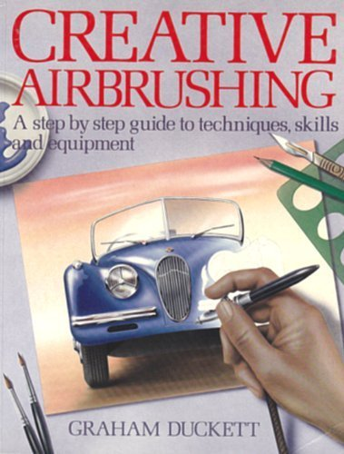Creative Airbrushing : Step-by-Step Guide to Techniques, Skills, and Equipment N/A 9780020112600 Front Cover