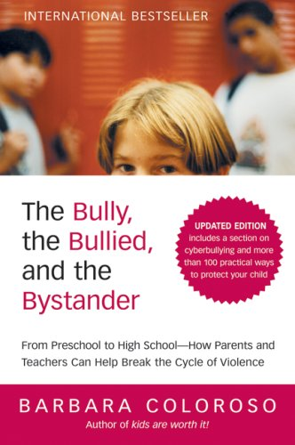 Bully, the Bullied, and the Bystander From Preschool to High School - How Parents and Teachers Can Help Break the Cycle of Violence Revised  edition cover