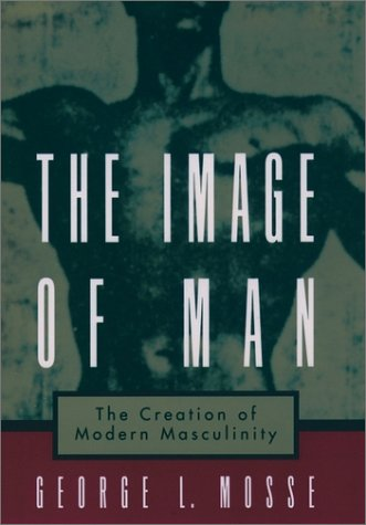 Image of Man The Creation of Modern Masculinity  1999 (Reprint) edition cover